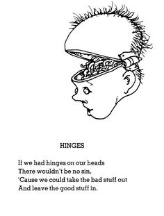 """""""Hinges"""" by Shel Silverstein. The images in the poem as well as the drawings that accompany the poems are grotesque. Shel Silverstein Quotes, Cool Words, Wise Words, Where The Sidewalk Ends, Funny Poems, Poetry For Kids, National Poetry Month, Blackout Poetry, Poem Quotes"""