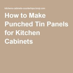Genial How To Make Punched Tin Panels For Kitchen Cabinets