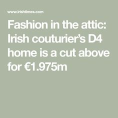 Fashion in the attic: Irish couturier's D4 home is a cut above for €1.975m