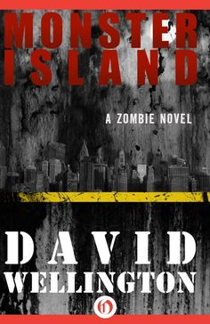 Monster Island: A Zombie Novel, David Wellington | 15 Books You Should Be Fangirling About Right Now