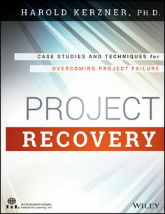 Project Recovery: Case Studies and Techniques for Overcoming Project Failure - Harold R. Kerzner. UConn access.