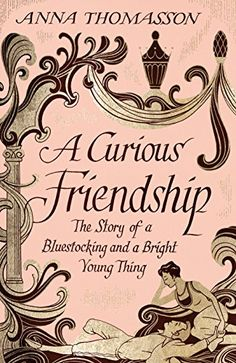 A Curious Friendship: The Story of a Bluestocking and a Bright Young Thing