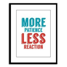 More Patience Less Reaction - Large Framed Print