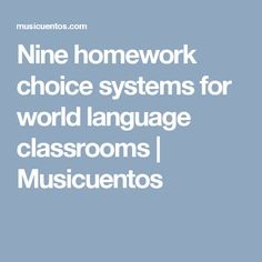 Nine homework choice systems for world language classrooms | Musicuentos