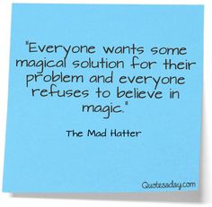 """Alice in Wonderland; """"Everyone wants some magical solution for their problem and everyone refuses to believe in magic.""""-The Mad Hatter Book Quotes, Words Quotes, Wise Words, Me Quotes, Funny Quotes, Sayings, Famous Quotes From Books, Quotes Images, Quotable Quotes"""