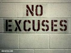 Tired of hearing excuses...