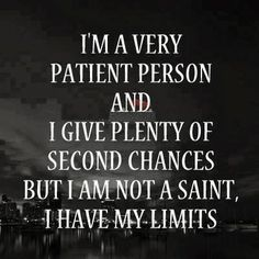 I have my limits quotes quote truth quotes and sayings image quotes-----Well sometimes I'm not very patient. Life Quotes Love, Truth Quotes, Great Quotes, Quotes To Live By, Funny Quotes, Inspirational Quotes, Quote Life, Quotes Quotes, The Words
