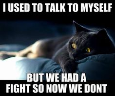 I used to talk to myself but Zoe and I had a fight so now we don't. #lol