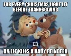 For every Christmas light lit before Thanksgiving, an elf kills a baby reindeer
