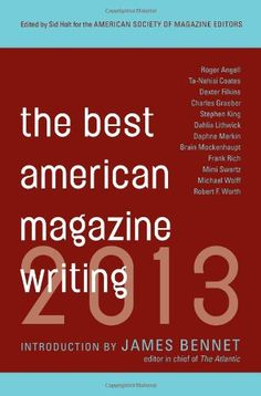 Best American Magazine Writing 2013 by The American Society of Magazine Editors,http://www.amazon.com/dp/0231162251/ref=cm_sw_r_pi_dp_.U6htb16FR4NGZQR