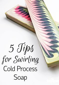 Looking to create beautiful swirls in your soap? This post includes 5 tips on how to perfect your technique!
