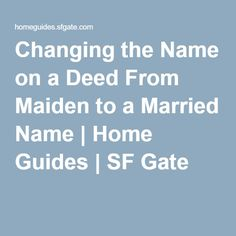 Changing the Name on a Deed From Maiden to a Married Name | Home Guides | SF Gate