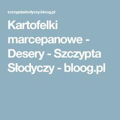 Kartofelki marcepanowe - Desery - Szczypta Słodyczy - bloog.pl