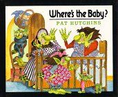 Where's the Baby? by Pat Hutchins  She wrote a few monster books--Silly Billy, The Very Worst Monster, Three-Star Billy--and all are great, get them all. About the pains of having a younger sibling.
