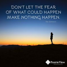 """""""Don't let the fear of what could happen make nothing happen."""" ~Doe Zantamata"""
