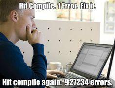 Hit Compile.  1 Error.  Fix it. Hit compile again.  927234 errors.  Programmer Meme