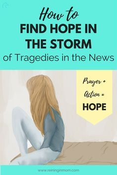 Are you overwhelmed by the constant stream of tragic events in the news? Here's how to find hope in the storm, reduce your anxiety, and make a difference. via @Reininginmom