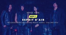 """Esprit D'Air releases new single and music video, 'Calling You' London-based J-rockers Esprit D'Air have just released their new single, """"Calling You""""worldwide."""