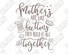 Mothers Are Like Buttons SVG Cut File Set for Custom Mother's Day Prints and Shirts Mothers Day Verses, Mothers Day Sentiments, Fathers Day Poems, Diy Mothers Day Gifts, Card Sentiments, Fathers Day Crafts, Mothers Day Cards, Button Crafts For Kids, Homemade Gifts For Mom