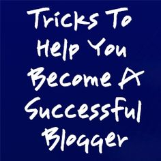 Tricks To Help You Have A Successful Blog - Home Based Business Program