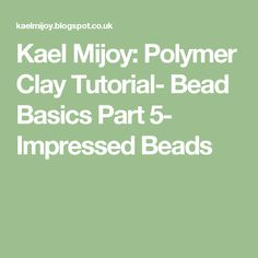 Kael Mijoy: Polymer Clay Tutorial- Bead Basics Part 5- Impressed Beads
