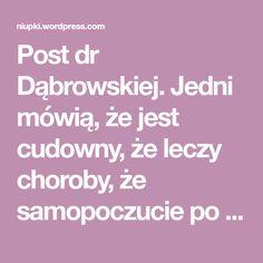 Post dr Dąbrowskiej. Jedni mówią, że jest cudowny, że leczy choroby, że samopoczucie po nim jest świetne. A drudzy, że to mit, że takie posty są niezdrowe i że to w ogóle jakaś sekta jest. Więc jak to w końcu jest? Warto czy nie? O poście dr Ewy Dąbrowskiej zrobiło się głośno po ogłoszeniu w…