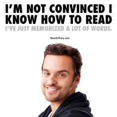 """I'm not convinced I know how to read. I've just memorized a lot of words"" - #nickmiller #newgirl"