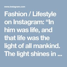 "Fashion / Lifestyle on Instagram: ""In him was life, and that life was the light of all mankind. The light shines in the darkness, and the darkness has not overcome it. ✨ John…"" • Instagram"