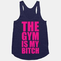 The Gym is my Bitch #workout #fitness #train #strength #gym #bitch #cute #funny #sweat