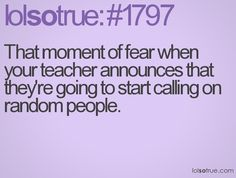 Lol so true! My teacher did this today and I was like oh know :)