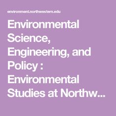 Environmental Science, Engineering, and Policy : Environmental Studies at Northwestern University