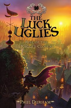 The Luck Uglies: Rise of the Ragged Clover - Paul Durham
