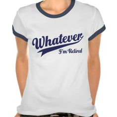 >>>This Deals          Whatever I'm Retired T Shirts           Whatever I'm Retired T Shirts Yes I can say you are on right site we just collected best shopping store that haveHow to          Whatever I'm Retired T Shirts Here a great deal...Cleck Hot Deals >>> http://www.zazzle.com/whatever_im_retired_t_shirts-235427827081498331?rf=238627982471231924&zbar=1&tc=terrest