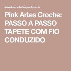 Pink Artes Croche: PASSO A PASSO TAPETE COM FIO CONDUZIDO