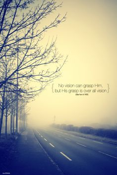 No vision can grasp Him, but His grasp is over all vision (Quran 6:103)