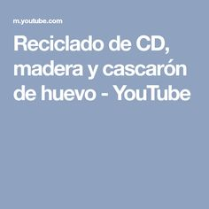 Reciclado de CD, madera y cascarón de huevo - YouTube