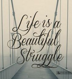8 Best Life Is A Beautiful Struggle Images Awesome Quotes