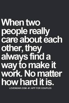 When 2 people really care about each other, they always find a way to make it work, no matter how hard it is. #Quotes