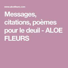 Messages, citations, poèmes pour le deuil - ALOE FLEURS Messages, Boutique, Religion, Education, Simple, Positive Thoughts, Handsome Quotes, Too Nice