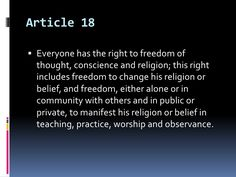 Article 18 of the United Nations Declaration of Human Rights. Human Rights Articles, Declaration Of Human Rights, United Nations, Worship, Favorite Quotes, Freedom, Religion, Teaching, Thoughts