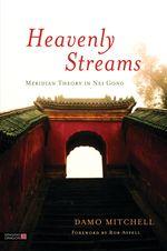 Heavenly Streams: Meridian Theory in Qigong.   www.singingdragon.com