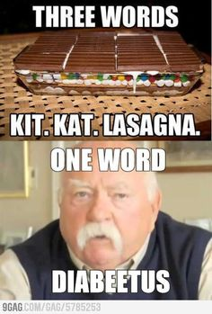 Kit Kat Lasagna... is it sad that I really wanted the recipe for that, and then I realized it was meme... I still want it though...