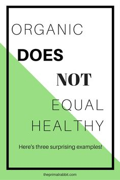 #organic does not equal healthy. Three examples inside - last one shocked me most, especially since it's a 'healthy' product.