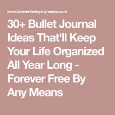 30+ Bullet Journal Ideas That'll Keep Your Life Organized All Year Long - Forever Free By Any Means