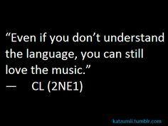 "Omo exactly!  People say ""Why do you listen if you can't understand it?""  It's because the music makes me happy."