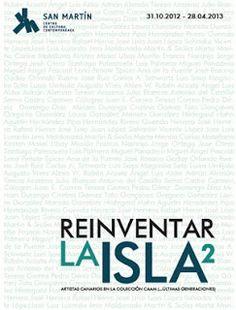 Exposiciones 31/10 a 28/04: 'Reinventar la Isla 2' en San Martín    Desde el pasado 31 de octubre, y hasta el 28 de abril de 2012, San Martín Centro de Cultura Contemporánea expone 'Reinventar la Isla 2' con obras de la Colección CAAM de artistas canarios contemporáneos.