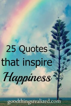 25 Quotes full of happiness, hope, joy, and laughter. Quotes are great to uplift our spirits and give us motivation and inspiration to keep going. | Goodthingsrealized.com