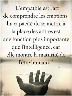 L'empathie est l'art de comprendre les émotions. La capacité de se mettre à la place des autres est une fonction plus importante que l'intelligence, car elle montre la maturité de l'être humain. #empathie