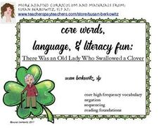 """Work on multiple target skills with this fun resource to go with the book, """"There Was an Old Lady Who Swallowed a Clover,"""" which has activities for vocabulary building, sequencing, negation, phonological awareness/reading foundations skills.In this resource you will find:28 vocabulary cards for the nouns, verbs, and adjectives found in the book8 verbs and 6 adjectives interactive flap vocabulary matching activitysequencing practice with daily routinessequencing the order of items she…"""