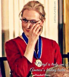 """Meryl is truly one of America's leading ladies."" - President Obama"